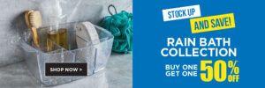 Rain Bath Collection BOGO50%Off